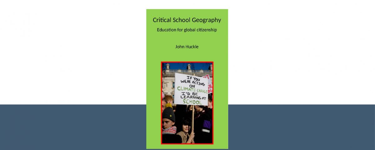 John Huckle 'Critical School Geography, Education for Global Citizenship'